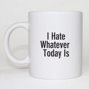 I Hate Today Mug